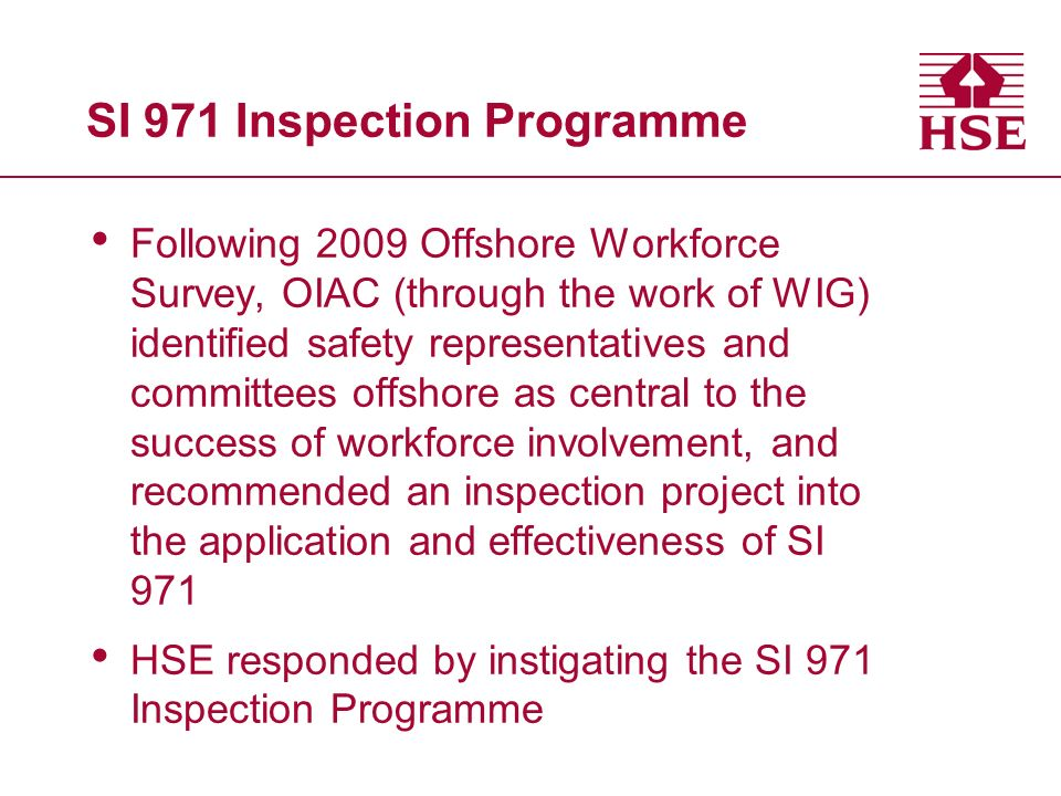 SI 971 Inspection Programme Following 2009 Offshore Workforce Survey, OIAC (through the work of WIG) identified safety representatives and committees