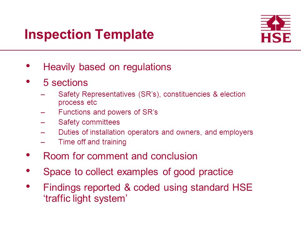 Inspection Template Heavily based on regulations 5 sections –Safety Representatives (SRs), constituencies & election process etc –Functions and powers