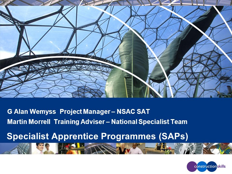 G Alan Wemyss Project Manager – NSAC SAT Martin Morrell Training Adviser – National Specialist Team Specialist Apprentice Programmes (SAPs)