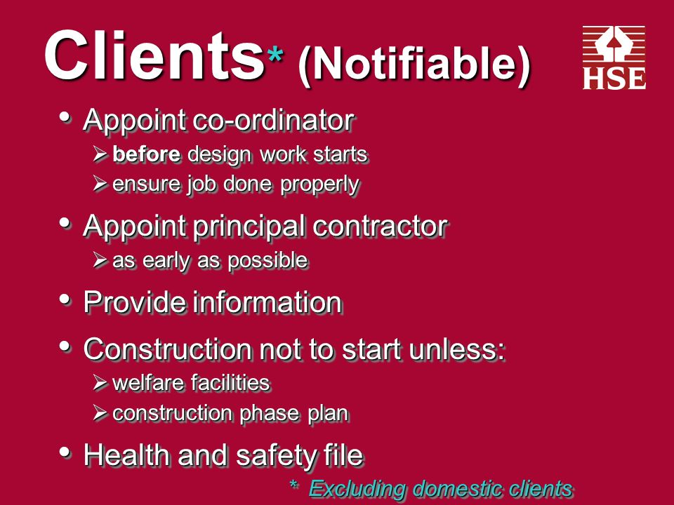 Clients * (All projects) Check competence of appointees Check competence of appointees Ensure suitable management arrangements Ensure suitable management arrangements Allow sufficient time and resources for all stages Allow sufficient time and resources for all stages *Excluding domestic clients Check competence of appointees Check competence of appointees Ensure suitable management arrangements Ensure suitable management arrangements Allow sufficient time and resources for all stages Allow sufficient time and resources for all stages *Excluding domestic clients