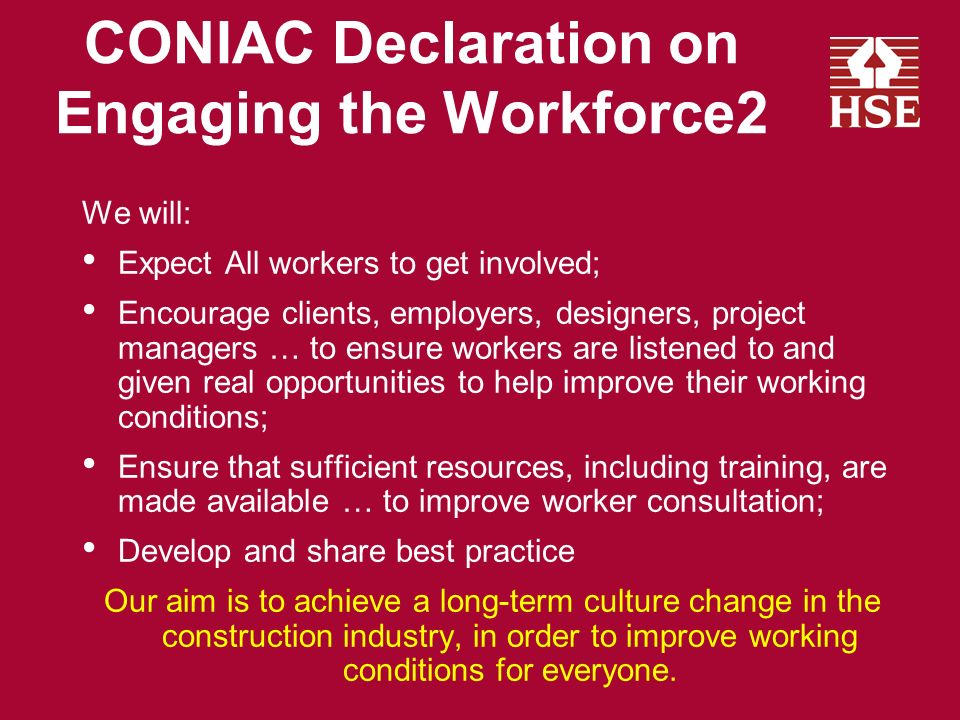CONIAC Declaration on Engaging the Workforce - 1 Every construction worker has a right to work in places where risks to their health and safety are properly controlled.