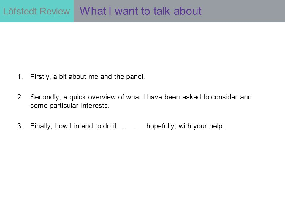 Löfstedt Review 1.Firstly, a bit about me and the panel.
