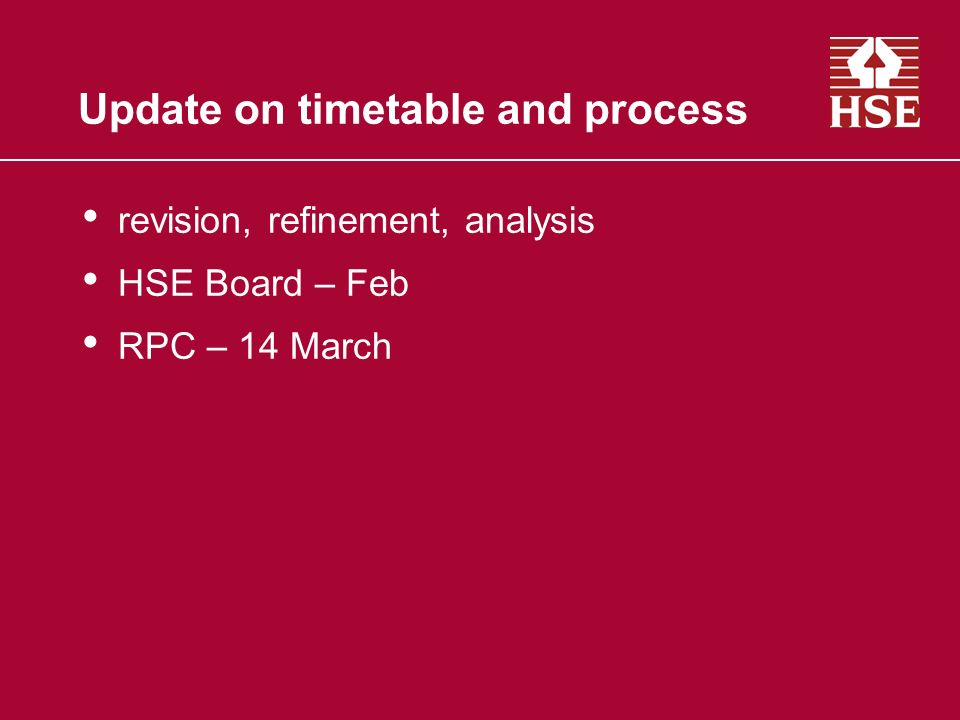 Update on timetable and process revision, refinement, analysis HSE Board – Feb RPC – 14 March