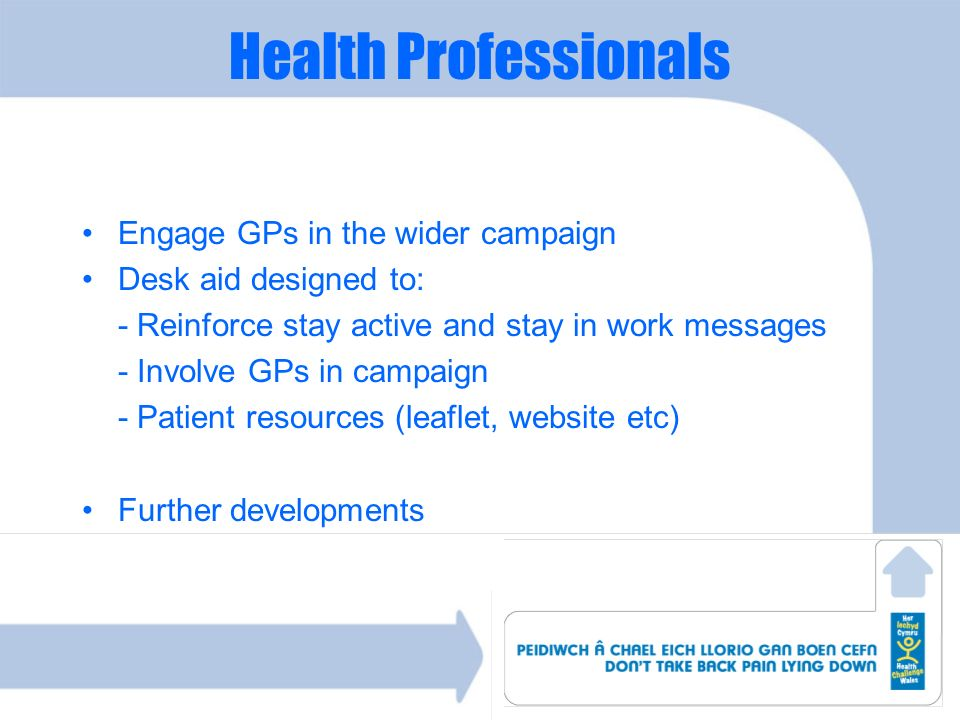 Health Professionals Engage GPs in the wider campaign Desk aid designed to: - Reinforce stay active and stay in work messages - Involve GPs in campaig