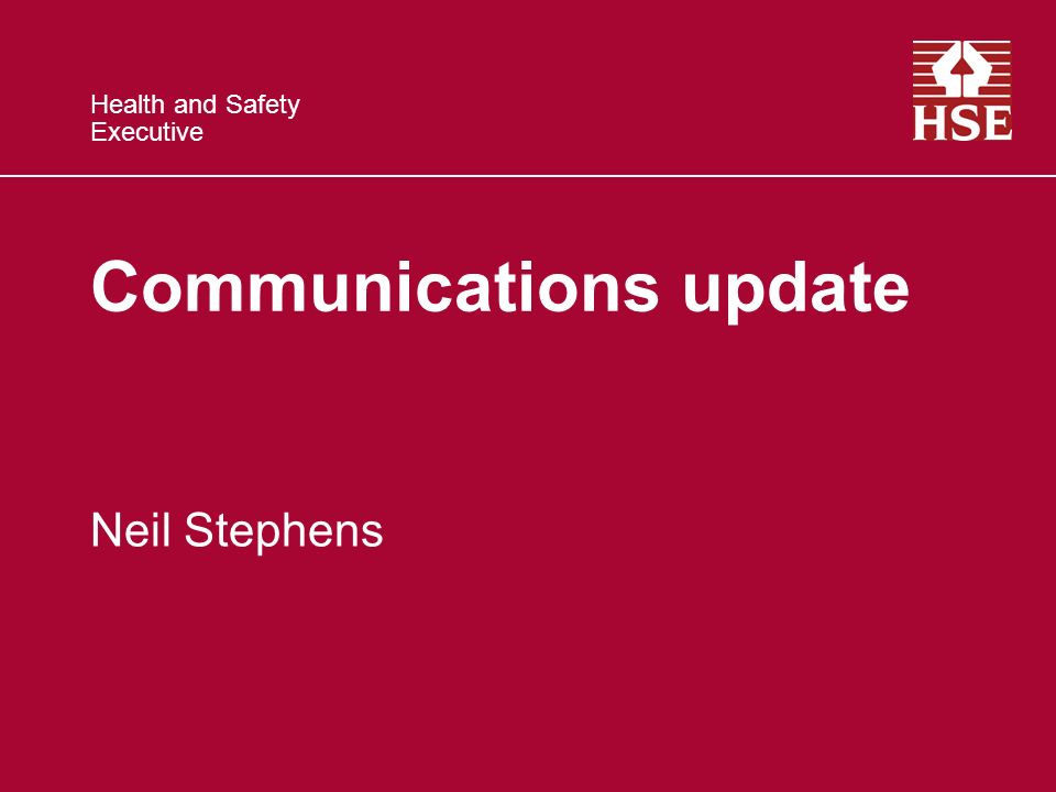 Health and Safety Executive Communications update Neil Stephens