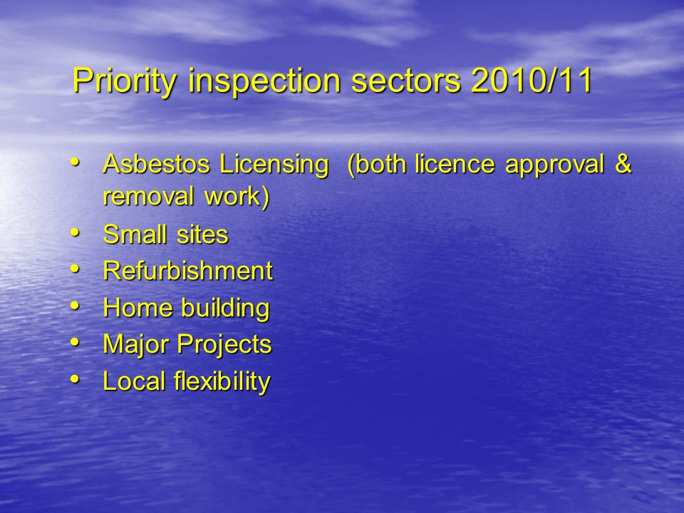 Priority inspection sectors 2010/11 Asbestos Licensing (both licence approval & removal work) Asbestos Licensing (both licence approval & removal work