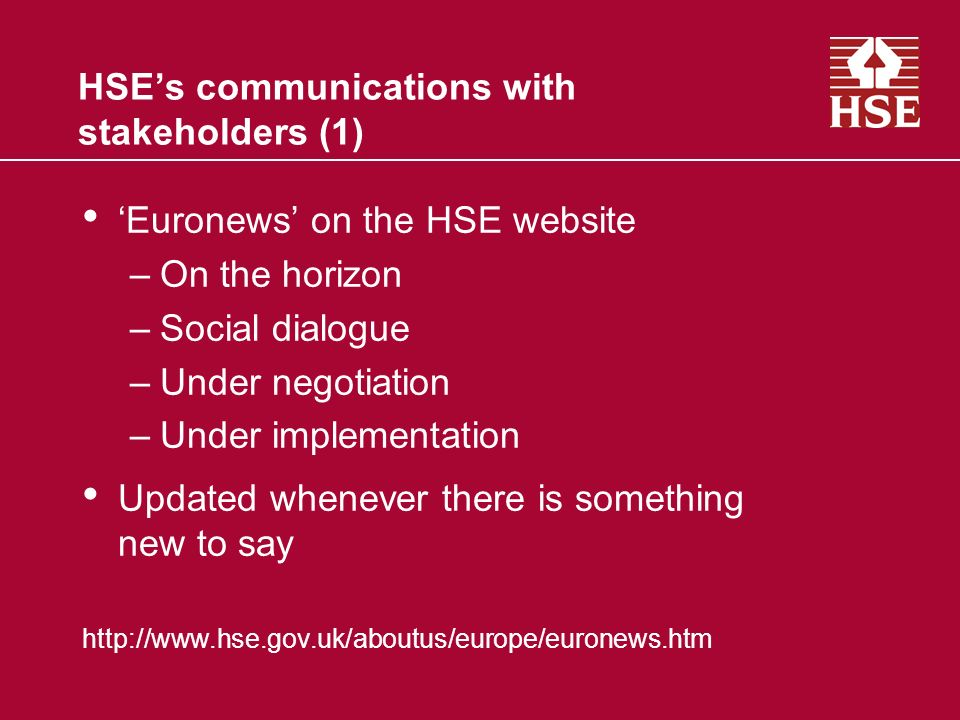 HSEs communications with stakeholders (1) Euronews on the HSE website –On the horizon –Social dialogue –Under negotiation –Under implementation Updated whenever there is something new to say