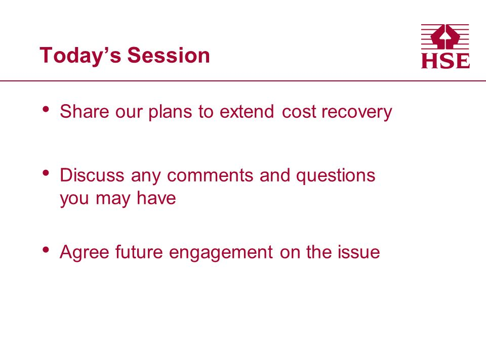 Todays Session Share our plans to extend cost recovery Discuss any comments and questions you may have Agree future engagement on the issue