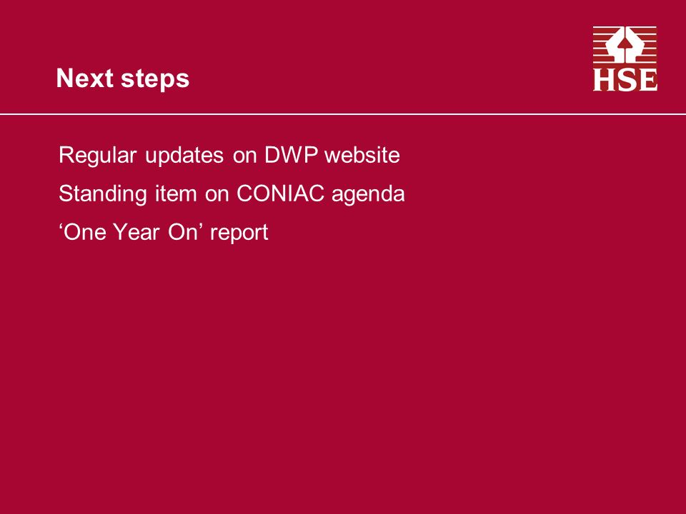Next steps Regular updates on DWP website Standing item on CONIAC agenda One Year On report