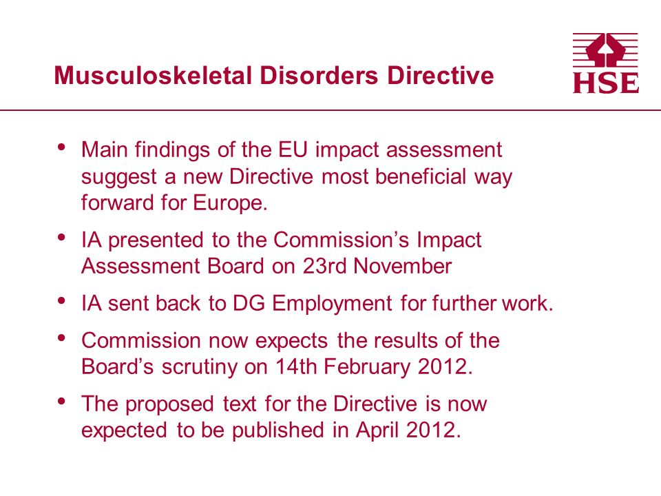Musculoskeletal Disorders Directive Main findings of the EU impact assessment suggest a new Directive most beneficial way forward for Europe.