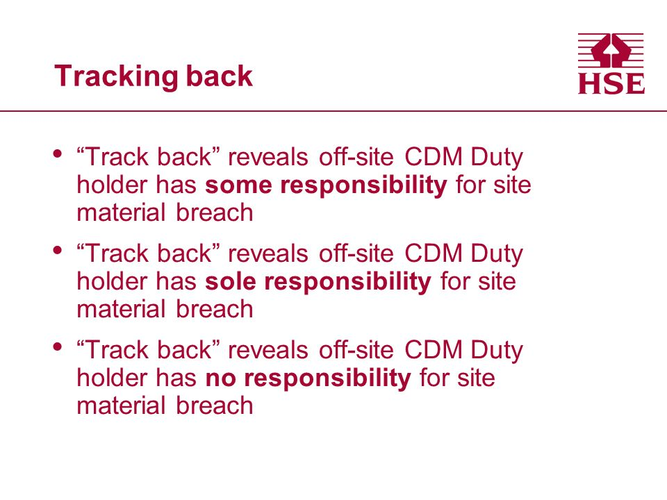 Tracking back Track back reveals off-site CDM Duty holder has some responsibility for site material breach Track back reveals off-site CDM Duty holder has sole responsibility for site material breach Track back reveals off-site CDM Duty holder has no responsibility for site material breach