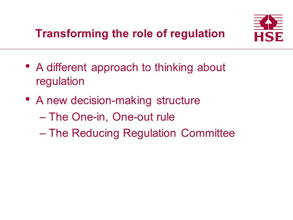 Transforming the role of regulation A different approach to thinking about regulation A new decision-making structure –The One-in, One-out rule –The Reducing Regulation Committee