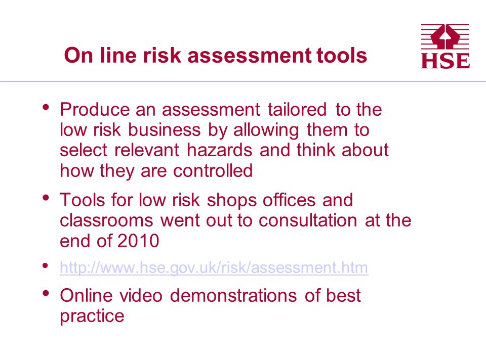 On line risk assessment tools Produce an assessment tailored to the low risk business by allowing them to select relevant hazards and think about how