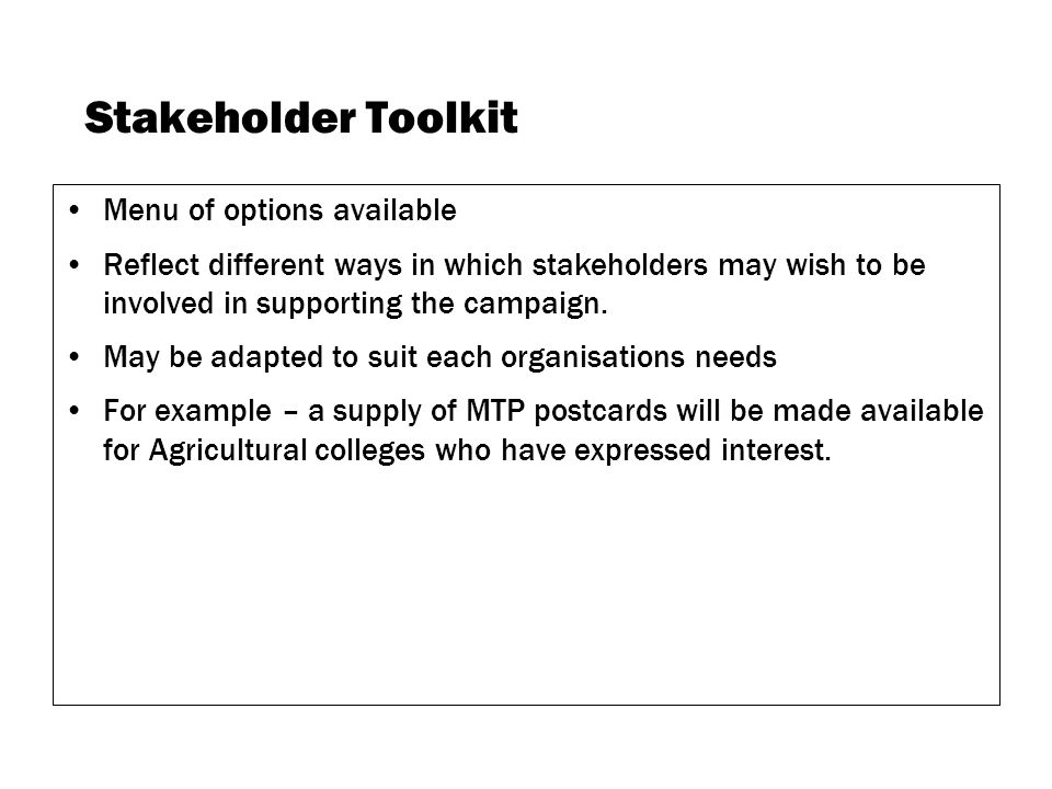 Stakeholder Toolkit Menu of options available Reflect different ways in which stakeholders may wish to be involved in supporting the campaign.
