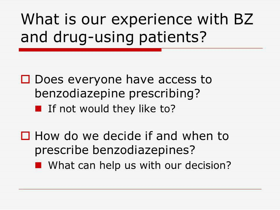 What is our experience with BZ and drug-using patients.