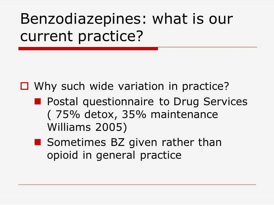 Benzodiazepines: what is our current practice. Why such wide variation in practice.