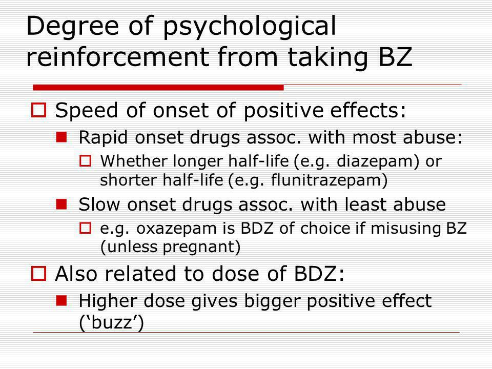 Degree of psychological reinforcement from taking BZ Speed of onset of positive effects: Rapid onset drugs assoc.