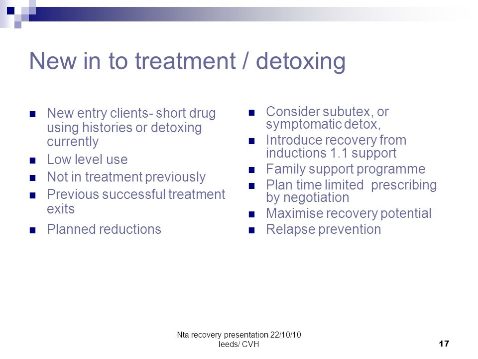 Nta recovery presentation 22/10/10 leeds/ CVH17 New in to treatment / detoxing New entry clients- short drug using histories or detoxing currently Low