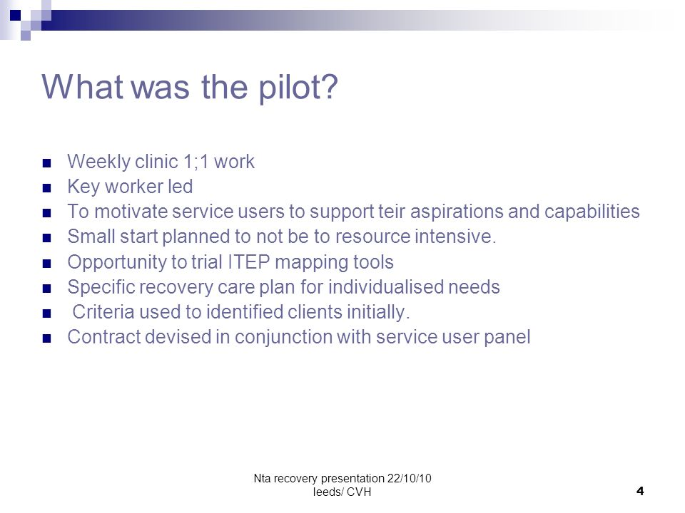 Nta recovery presentation 22/10/10 leeds/ CVH4 What was the pilot.