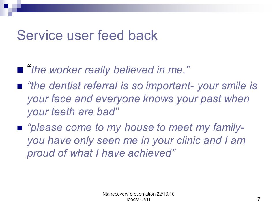 Nta recovery presentation 22/10/10 leeds/ CVH7 Service user feed back the worker really believed in me.