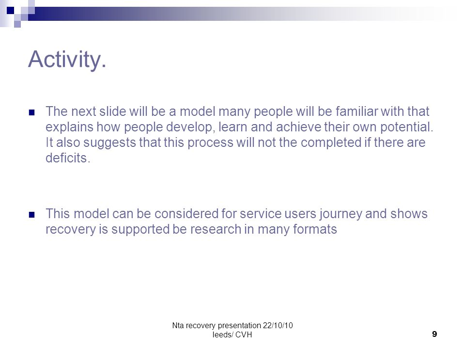 Nta recovery presentation 22/10/10 leeds/ CVH9 Activity. The next slide will be a model many people will be familiar with that explains how people dev