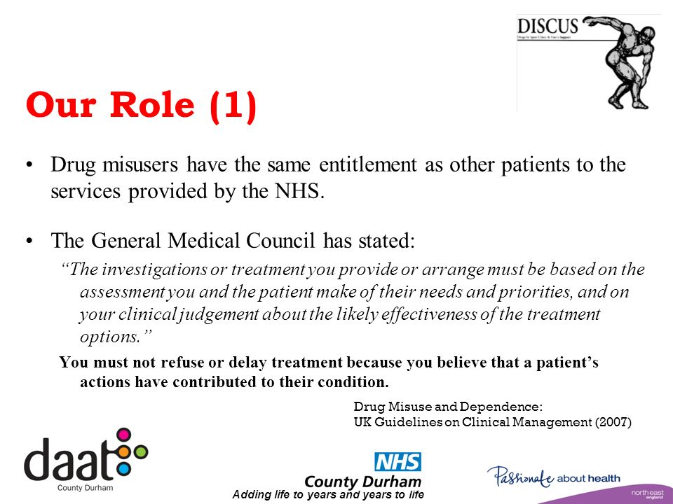 Adding life to years and years to life Our Role (1) Drug misusers have the same entitlement as other patients to the services provided by the NHS.