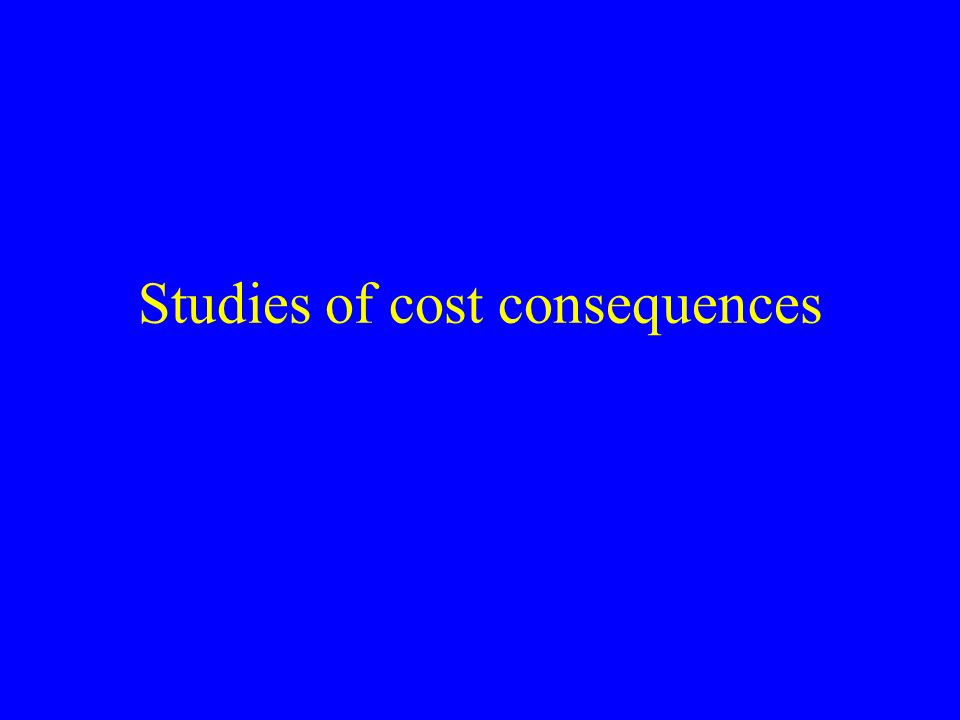 Studies of cost consequences