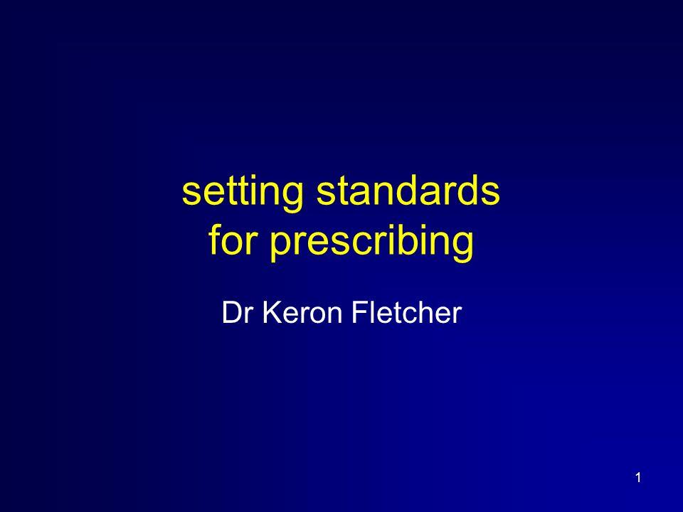 1 setting standards for prescribing Dr Keron Fletcher