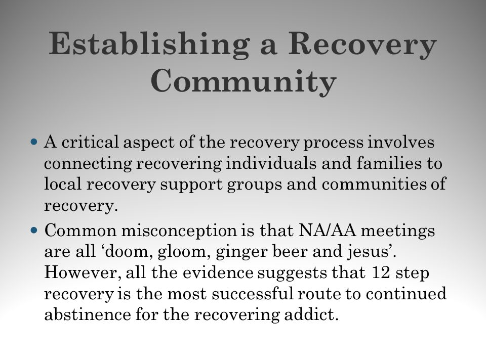 Establishing a Recovery Community A critical aspect of the recovery process involves connecting recovering individuals and families to local recovery