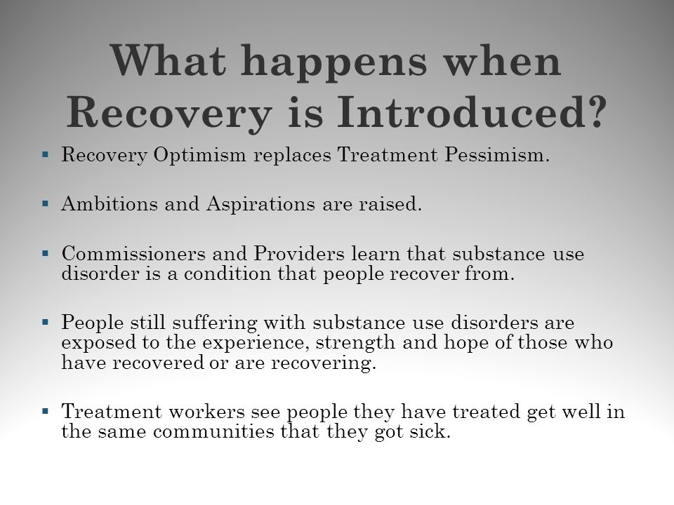 What happens when Recovery is Introduced? Recovery Optimism replaces Treatment Pessimism. Ambitions and Aspirations are raised. Commissioners and Prov