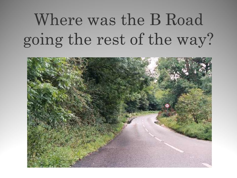 Where was the B Road going the rest of the way?