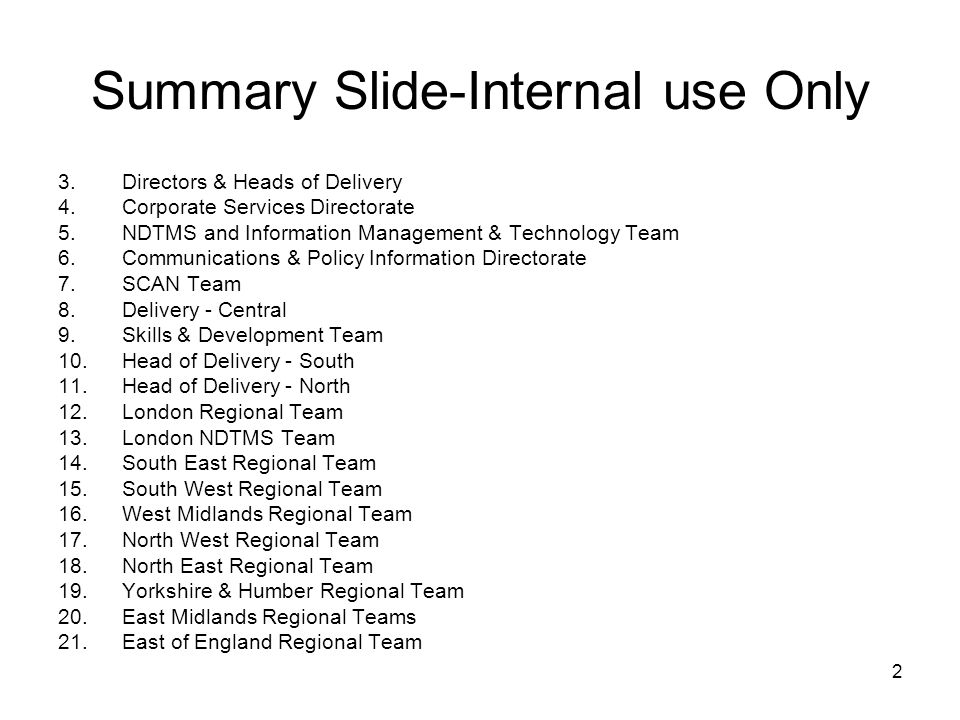 2 Summary Slide-Internal use Only 3.Directors & Heads of Delivery 4.Corporate Services Directorate 5.NDTMS and Information Management & Technology Tea