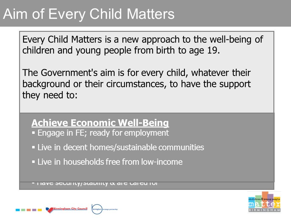 Every Child Matters is a new approach to the well-being of children and young people from birth to age 19.