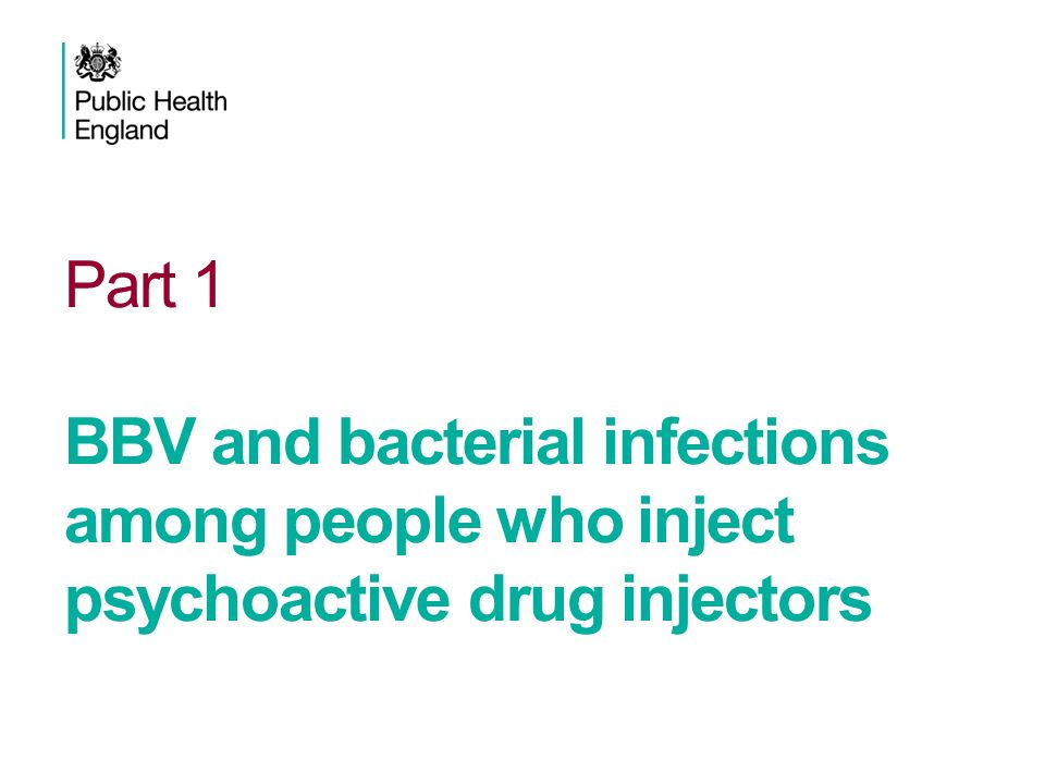 Part 1 BBV and bacterial infections among people who inject psychoactive drug injectors