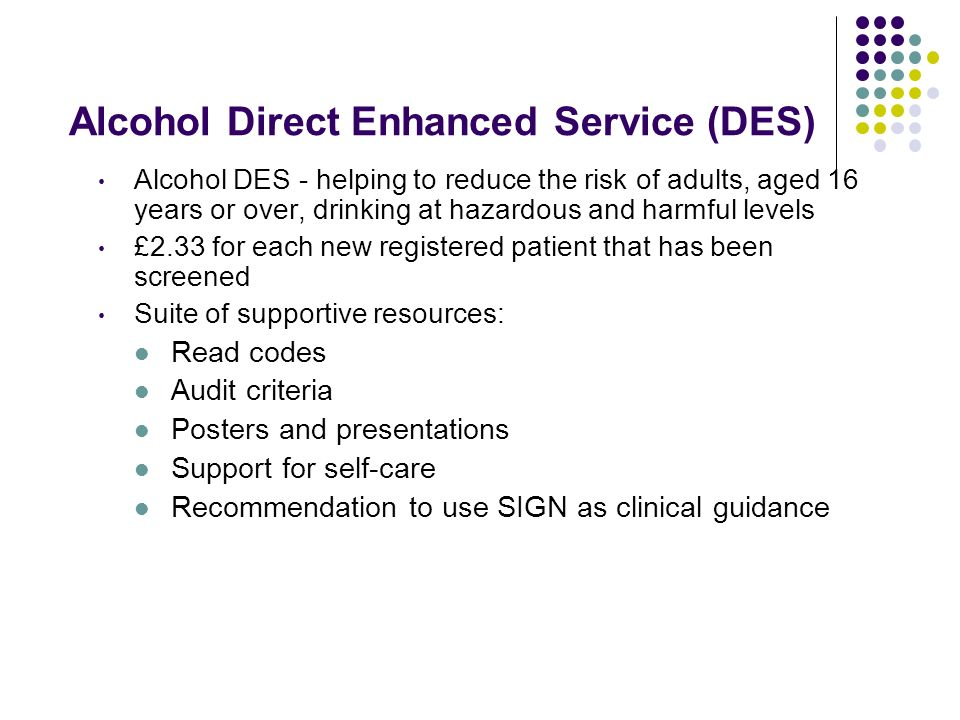 Alcohol Direct Enhanced Service (DES) Alcohol DES - helping to reduce the risk of adults, aged 16 years or over, drinking at hazardous and harmful lev