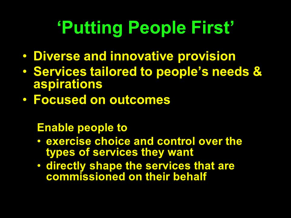 Diverse and innovative provision Services tailored to peoples needs & aspirations Focused on outcomes Enable people to exercise choice and control ove