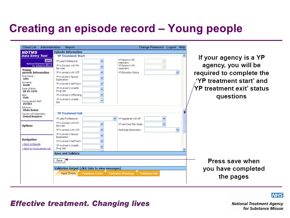 Creating an episode record – Young people If your agency is a YP agency, you will be required to complete the YP treatment start and YP treatment exit status questions Press save when you have completed the pages