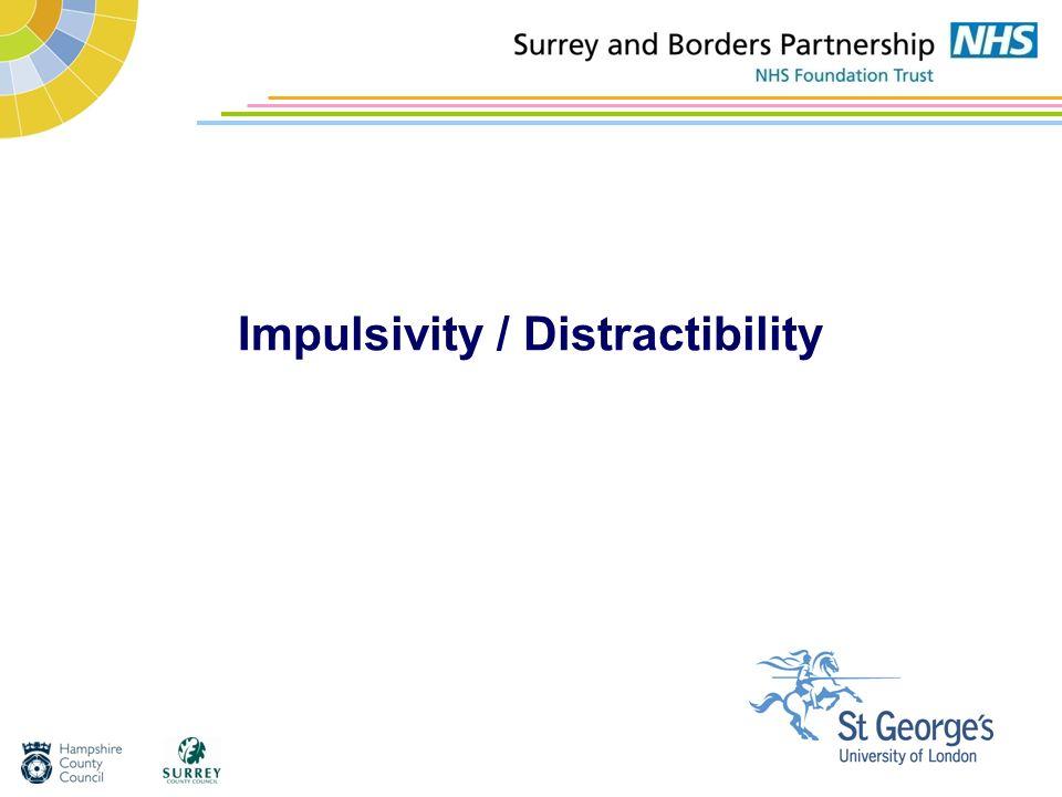Impulsivity / Distractibility