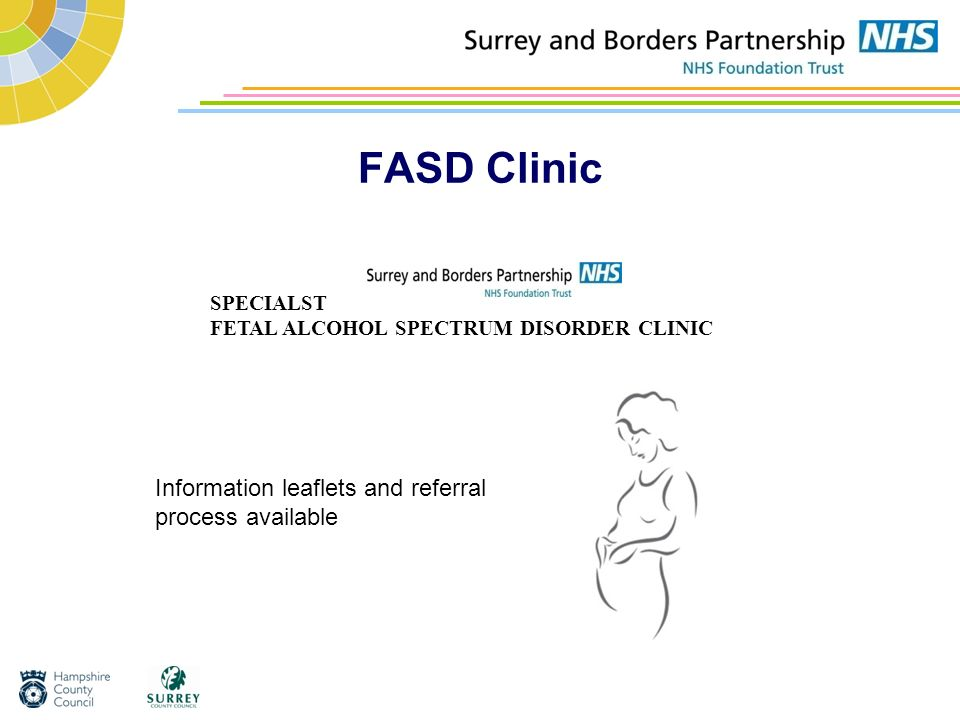 FASD Clinic SPECIALST FETAL ALCOHOL SPECTRUM DISORDER CLINIC Information leaflets and referral process available