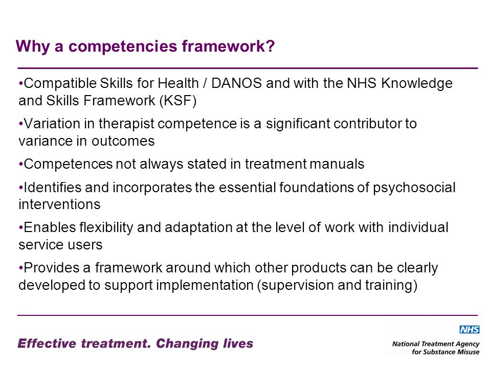 Why a competencies framework? Compatible Skills for Health / DANOS and with the NHS Knowledge and Skills Framework (KSF) Variation in therapist compet