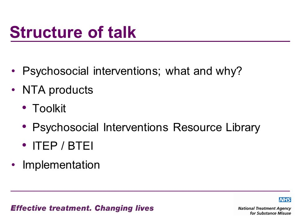 Structure of talk Psychosocial interventions; what and why? NTA products Toolkit Psychosocial Interventions Resource Library ITEP / BTEI Implementatio