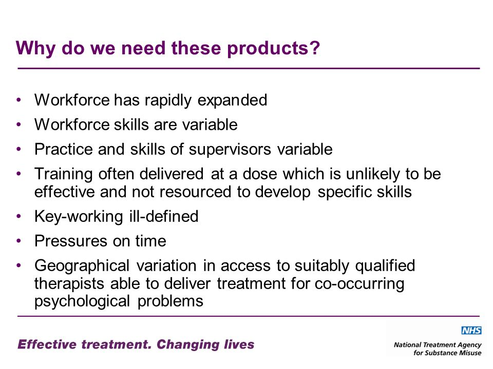 Why do we need these products? Workforce has rapidly expanded Workforce skills are variable Practice and skills of supervisors variable Training often