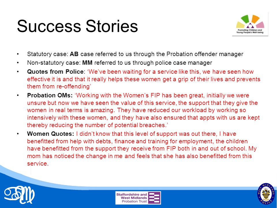 Success Stories Statutory case: AB case referred to us through the Probation offender manager Non-statutory case: MM referred to us through police cas
