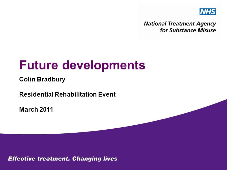 Future developments Colin Bradbury Residential Rehabilitation Event March 2011