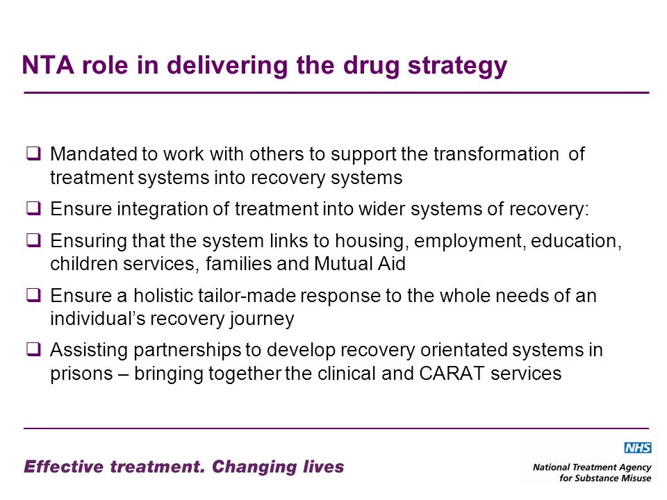 NTA role in delivering the drug strategy Mandated to work with others to support the transformation of treatment systems into recovery systems Ensure