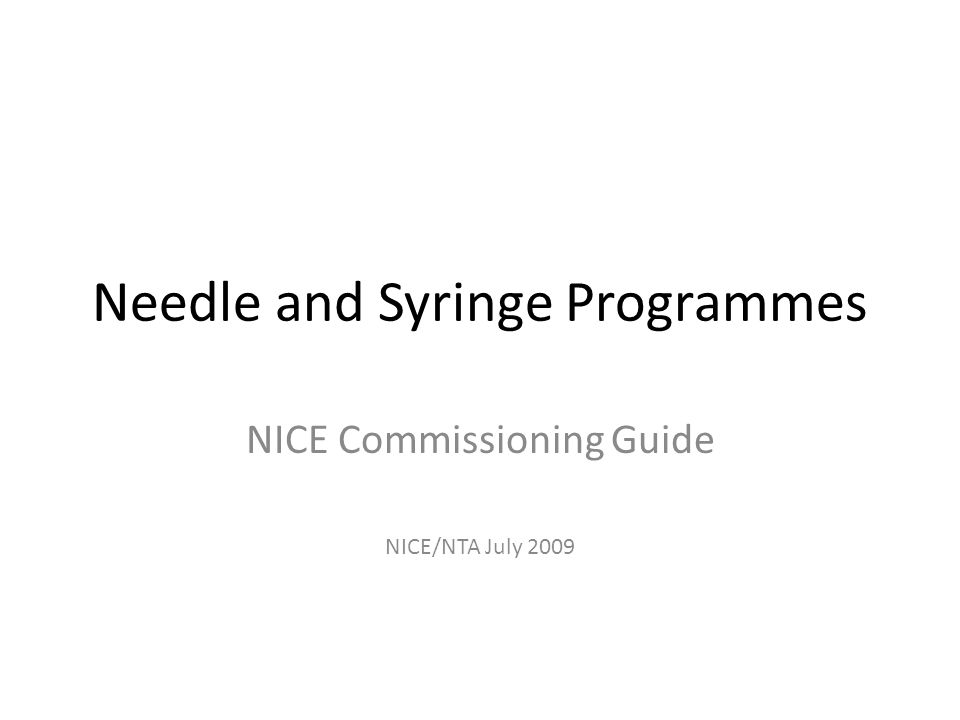 Needle and Syringe Programmes NICE Commissioning Guide NICE/NTA July 2009
