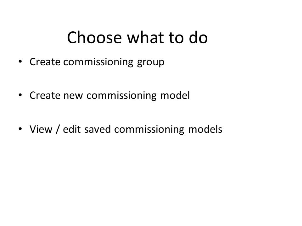Choose what to do Create commissioning group Create new commissioning model View / edit saved commissioning models