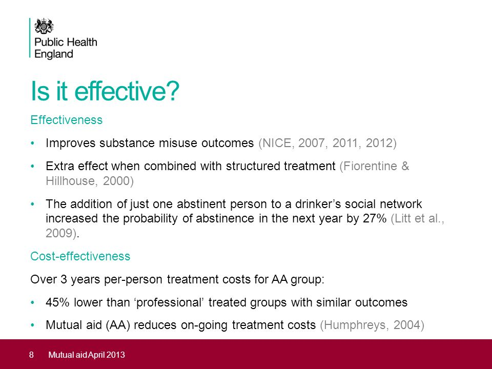 Is it effective? Effectiveness Improves substance misuse outcomes (NICE, 2007, 2011, 2012) Extra effect when combined with structured treatment (Fiore