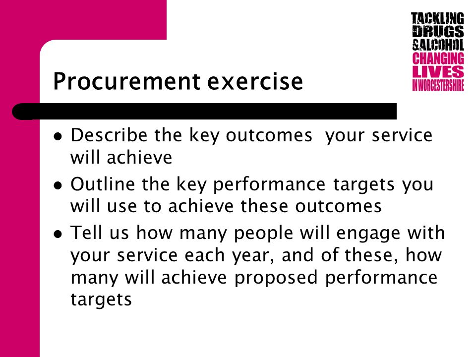 Procurement exercise Describe the key outcomes your service will achieve Outline the key performance targets you will use to achieve these outcomes Tell us how many people will engage with your service each year, and of these, how many will achieve proposed performance targets