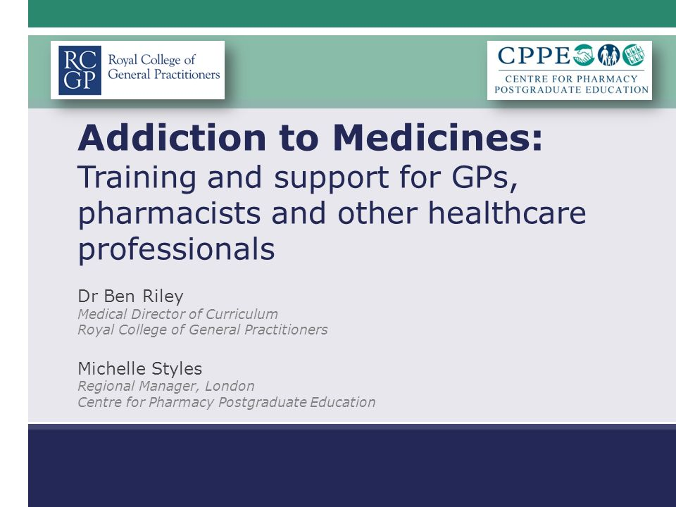 Educational solutions for the NHS pharmacy workforce Addiction to Medicines: Training and support for GPs, pharmacists and other healthcare profession
